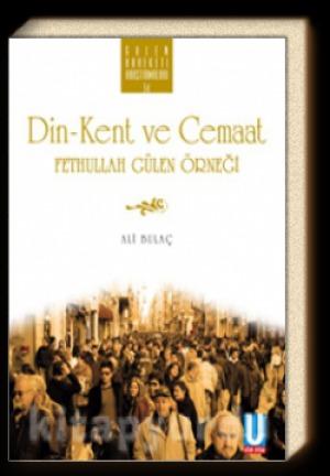 Din-Kent ve Cemaat - Fethullah Gülen Örneği