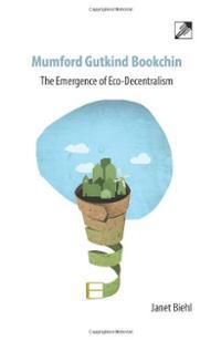 Mumford Gutkind Bookchin: The Emergence of Eco-Decentralism