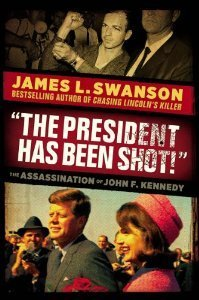 """""""The President Has Been Shot!"""" by James L. Swanson"""
