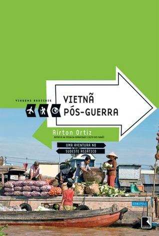 Ebook Vietnã Pós-Guerra: Uma Aventura no Sudeste Asiático by Airton Ortiz DOC!