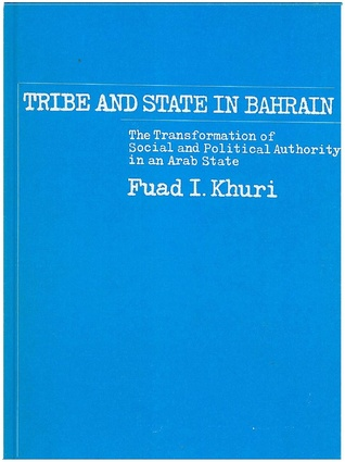 Tribe and State in Bahrain: The Transformation of Social and Political Authority in an Arab State