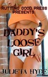 Daddy's Loose Girl (Daddy's Girl, #5)