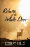 Return of the White Deer by Robert Sells
