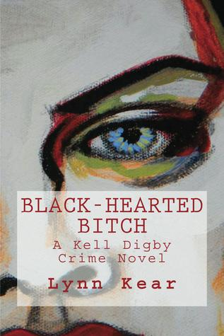 Black-Hearted Bitch (A Kell Digby Crime Novel, #1)