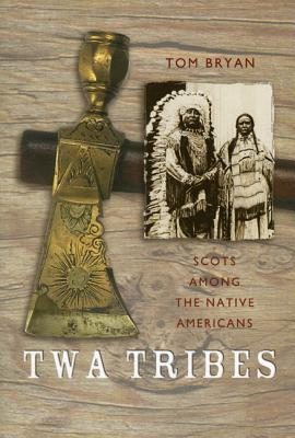 Twa Tribes: Scots Among The Native Americans (Scots' Lives)
