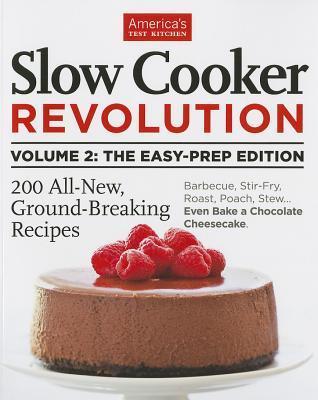Slow Cooker Revolution, Volume 2: The Easy Prep Edition