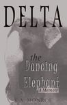 Delta the Dancing Elephant: A Memoir