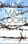 Killing Matt Cooper