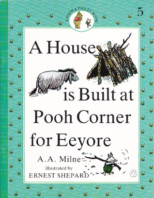 A House is Built at Pooh Corner for Eeyore by A.A. Milne