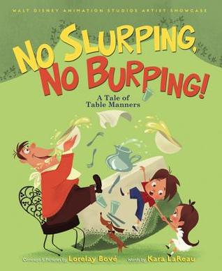 No Slurping, No Burping! A Tale of Table Manners by Kara LaReau