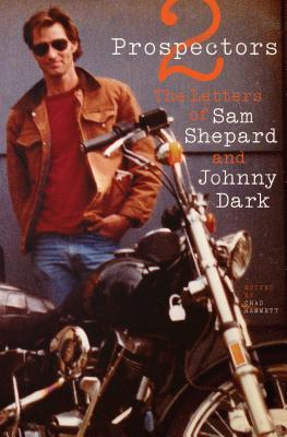 Two Prospectors: The Letters of Sam Shepard and Johnny Dark