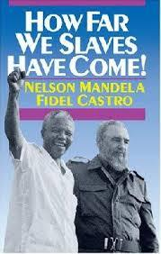 How Far We Slaves Have Come!: South Africa and Cuba in Today's World