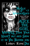 Alice the Girl Who Will Tear Your Heart Out and Show It To You Before You Die (Malice In Wonderland #3)