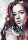 Give Me Reason by Zoey Derrick