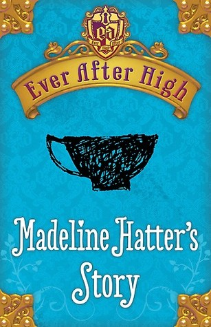 Madeline Hatter's Story (Ever After High, #0.4)