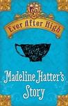 Madeline Hatter's Story by Shannon Hale
