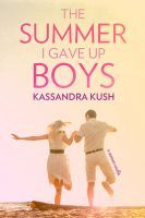 The Summer I Gave Up Boys (The Summer I Gave Up Boys, #1)