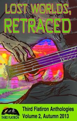 Lost Worlds, Retraced (Third Flatiron Anthologies, Volume 2, Autumn 2013)