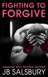 Fighting to Forgive by J.B. Salsbury