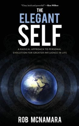 The Elegant Self, A Radical Approach to Personal Evolution for Greater Influence in Life