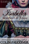 Isabella: Braveheart of France