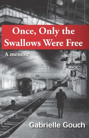 Once, Only the Swallows Were Free by Gabrielle Gouch
