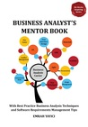 Business Analyst's Mentor Book: With Best Practice Business Analysis Techniques and Software Requirements Management Tips