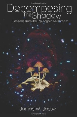 Decomposing the Shadow: Lessons from the Psilocybin Mushroom