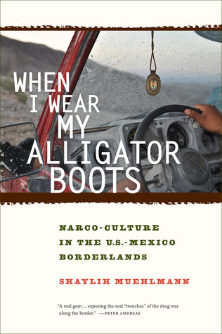 When I Wear My Alligator Boots: Narco-Culture in the US-Mexico Borderlands