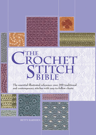 The Crochet Stitch Bible: The Essential Illustrated Reference Over 200 Traditional and Contemporary Stitches