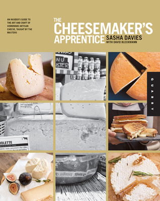 the-cheesemaker-s-apprentice-an-insider-s-guide-to-the-art-and-craft-of-homemade-artisan-cheese-taught-by-the-masters