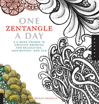 One Zentangle A Day: A 6-Week Course in Creative Drawing for Relaxation, Inspiration, and Fun by Beckah Krahula