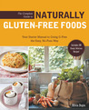 The Complete Guide to Naturally Gluten-Free Foods: Your Starter Manual to Going G-Free the Easy, No-Fuss Way-Includes 100 Simply Delicious Recipes!