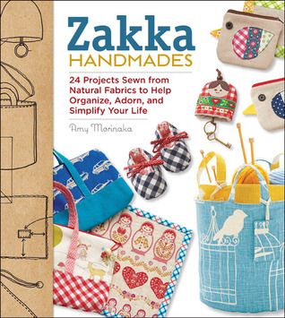 Zakka Handmades: 24 Projects Sewn from Natural Fabrics to Help Organize, Adorn, and Simplify Your Life