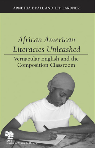 african-american-literacies-unleashed-vernacular-english-and-the-composition-classroom