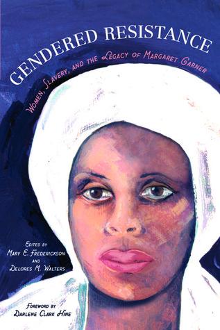 Gendered Resistance: Women, Slavery, and the Legacy of Margaret Garner
