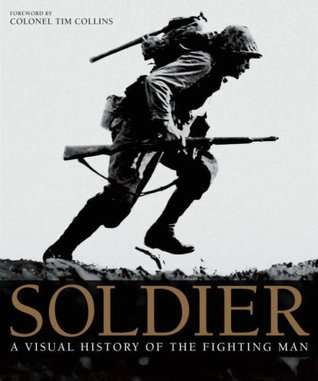 Soldier: A Visual History Of The Fighting Man por R.G. Grant, Tim   Collins