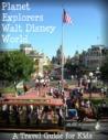 Planet Explorers Walt Disney World 2013: A Travel Guide for Kids