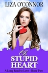 Oh Stupid Heart (A Long Road to Love,#2)
