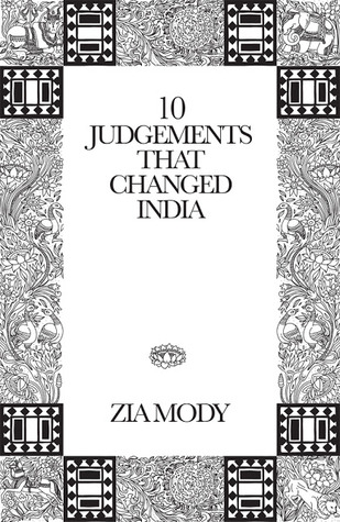 10 Judgements That Changed India By Zia Mody