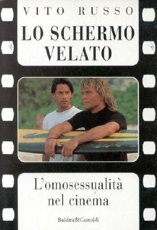 Lo schermo velato. l'omosessualità nel cinema by Vito Russo