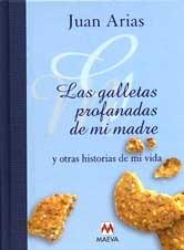 Las galletas profanadas de mi madre y otras historias de mi vida