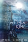 The Reluctant King by Rachel Higginson
