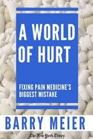A World of Hurt: Fixing Pain Medicine's Greatest Mistake