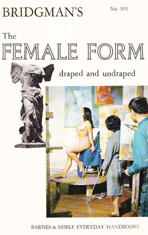Bridgman's The Female Form: Draped and Undraped (Everyday Handbooks)