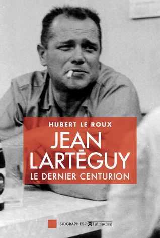 Jean Lartéguy: Le dernier des centurions