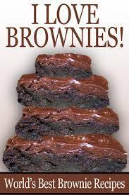 I Love Brownies: The World's Best Brownie Recipes