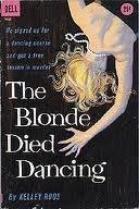 The Blonde Died Dancing by Kelley Roos