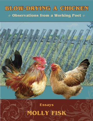 Blow-Drying a Chicken, Observations from a Working Poet