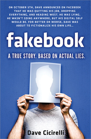 Fakebook A True Story Based On Actual Lies By Dave Cicirelli